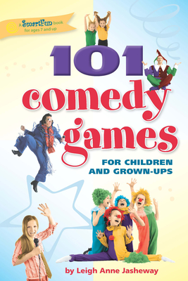 101 Comedy Games for Children and Grown-Ups - Jasheway, Leigh Anne