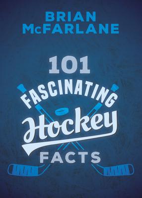 101 Fascinating Hockey Facts - McFarlane, Brian