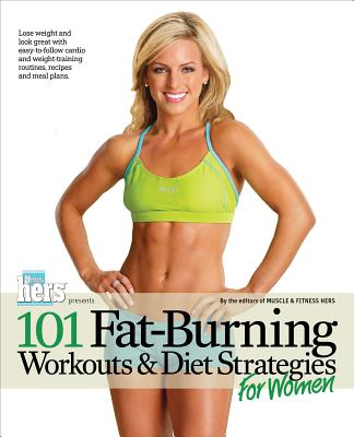 101 Fat-Burning Workouts & Diet Strategies for Women - Editors of Muscle & Fitness Hers (Creator)