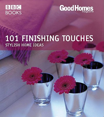 101 Finishing Touches: Stylish Home Ideas - Savill, Julie, and Good Homes Magazine