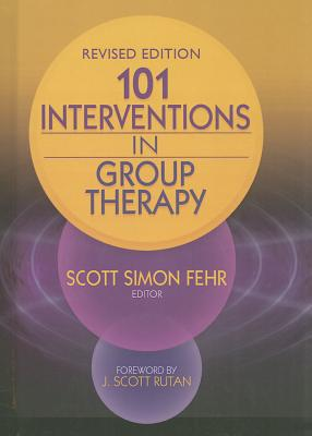 101 Interventions in Group Therapy - Fehr, Scott Simon (Editor), and Rutan, J Scott, PhD (Foreword by)