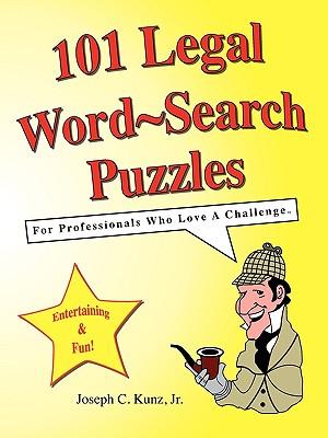 101 Legal Word-Search Puzzles - Kunz, Joseph C, Jr.