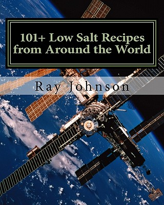 101+ Low Salt Recipes from Around the World - Johnson, Ray