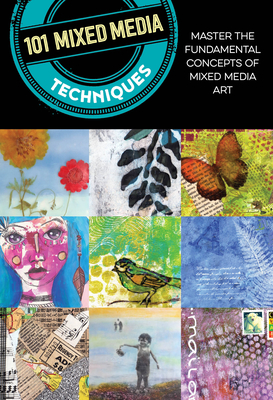 101 Mixed Media Techniques: Master the Fundamental Concepts of Mixed Media Art - Doty, Cherril, and Rosenthal, Suzette, and Anderson, Isaac