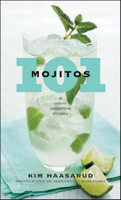 101 Mojitos and Other Muddled Drinks - Haasarud, Kim, and Grablewski, Alexandra (Photographer)