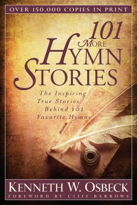 101 More Hymn Stories: The Inspiring True Stories Behind 101 Favorite Hymns - Osbeck, Kenneth W, M.A.