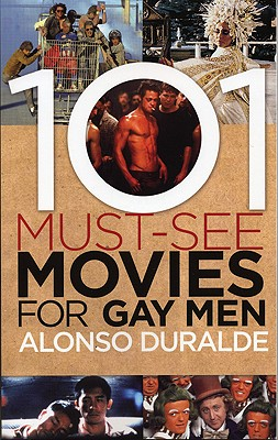 101 Must-See Movies for Gay Men - Duralde, Alonso