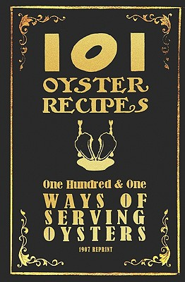 101 Oyster Recipes - 1907 Reprint: One Hundred & One Ways of Serving Oysters - Brown, Ross