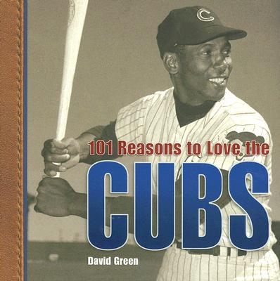 101 Reasons to Love the Cubs - Green, David