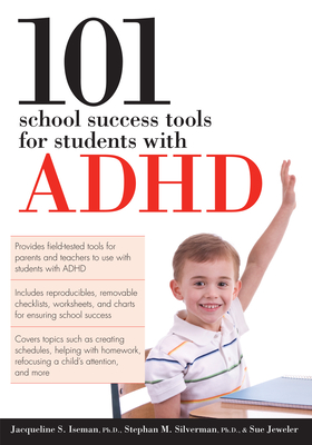101 School Success Tools for Students with ADHD - Iseman, Jacqueline, and Jeweler, Sue, and Silverman, Stephan