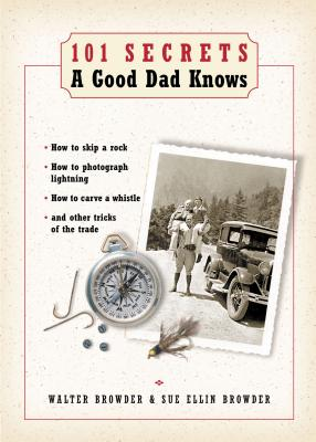 101 Secrets a Good Dad Knows - Browder, Walter, and Browder, Sue Ellin, and Hayford, Jack W, Dr.