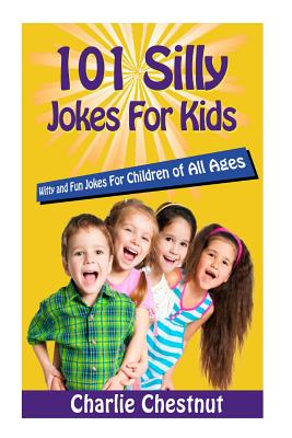 101 Silly Jokes for Kids: Witty and Fun Jokes for Children of All Ages - Chestnut, Charlie