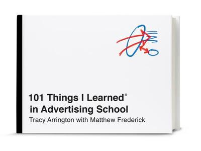 101 Things I Learned(r) in Advertising School - Arrington, Tracy, and Frederick, Matthew