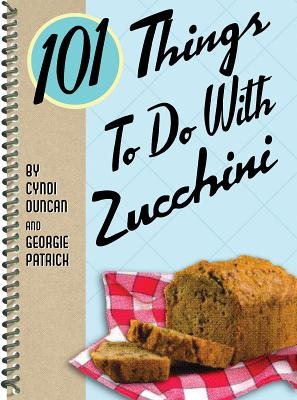 101 Things to Do with Zucchini - Duncan, Cyndi, and Patrick, Georgie