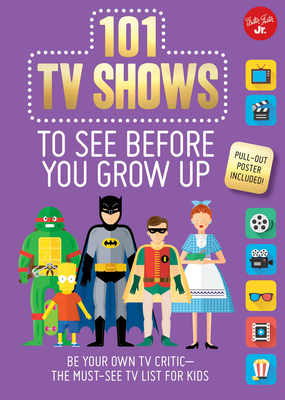101 TV Shows to See Before You Grow Up: Be Your Own TV Critic--The Must-See TV List for Kids - Chagollan, Samantha