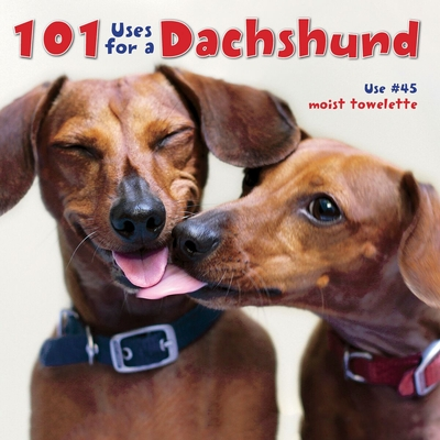101 Uses for a Dachshund - Willow Creek Press
