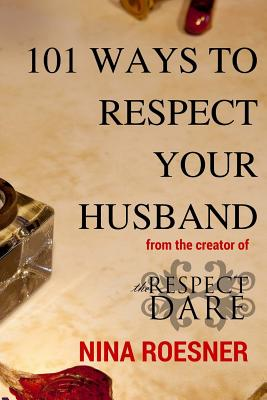 101 Ways to Respect Your Husband: A Respect Dare Journey - Roesner, Nina