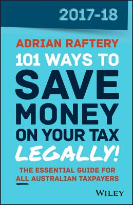 101 Ways to Save Money on Your Tax - Legally! 2017-2018 - Raftery, Adrian