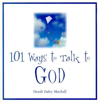 101 Ways to Talk to God - Mackall, Dandi Daley