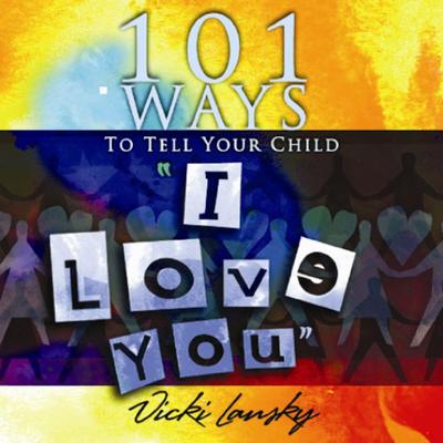 "101 Ways to Tell Your Child ""I Love You"" - Lansky, Vicki, and Fortner, Travis (Designer)"