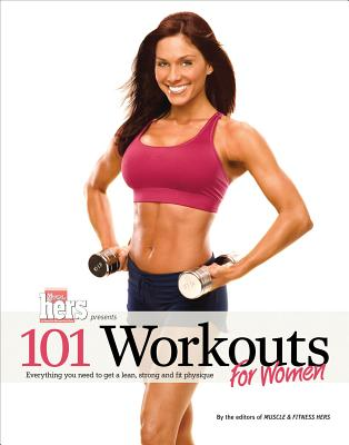 101 Workouts For Women: Everything You Need to Get a Lean, Strong, and Fit Physique -