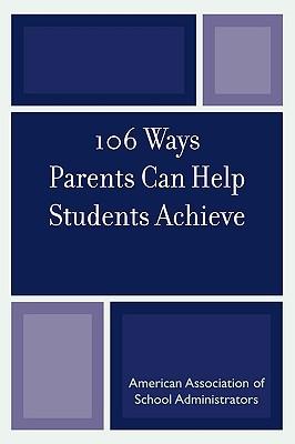 106 Ways Parents Can Help Students Achieve - Amundson, Kristen J