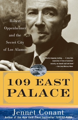 109 East Palace: Robert Oppenheimer and the Secret City of Los Alamos - Conant, Jennet Richards