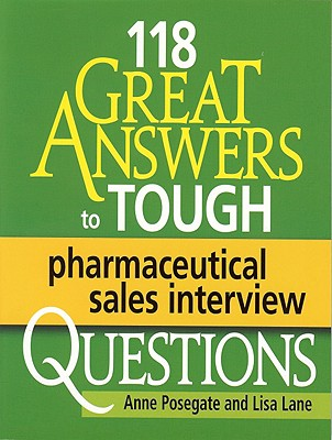 118 Great Answers to Tough Pharmaceutical Sales Interview Questions - Posegate, Anne, and Lane, Lisa