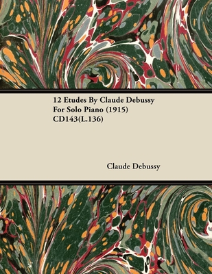12 Etudes by Claude Debussy for Solo Piano (1915) Cd143(l.136) - Debussy, Claude