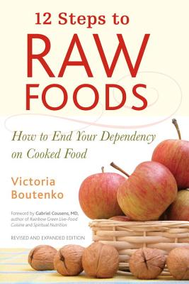 12 Steps to Raw Foods: How to End Your Dependency on Cooked Food - Boutenko, Victoria