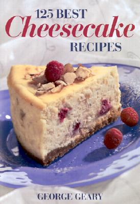 125 Best Cheesecake Recipes - Geary, George