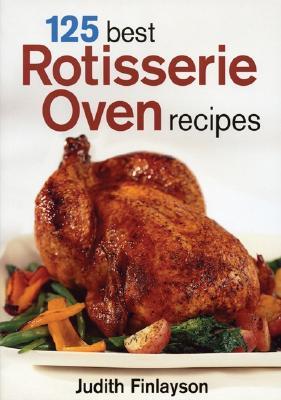 125 Best Rotisserie Oven Recipes - Finlayson, Judith