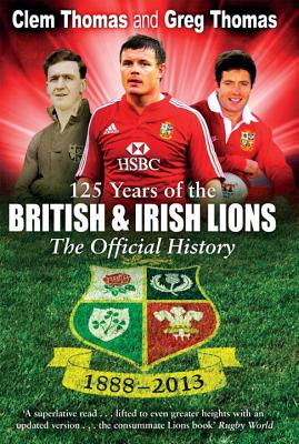 125 Years of the British and Irish Lions: The Official History - Thomas, Clem, and Thomas, Greg