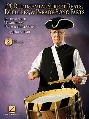 """128 Rudimental Street Beats, Rolloffs, & Parade-Song Parts: In the Style of """"Traditional"""" Drum & Bugle Corps - Pratt, John S"""