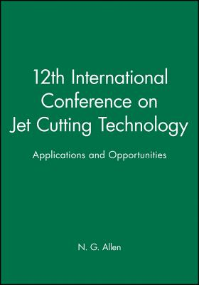 12th International Conference on Jet Cutting Technology - Allen, N.G.