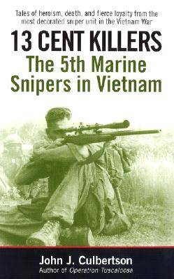 13 Cent Killers: The 5th Marine Snipers in Vietnam - Culbertson, John