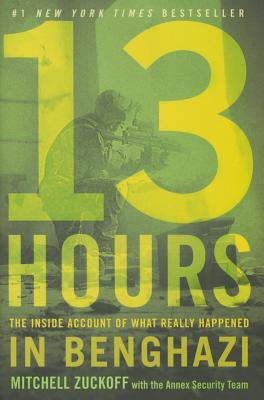 13 Hours (Signed Edition): The Inside Account of What Really Happened in Benghazi - Zuckoff, Mitchell, and Annex Security Team