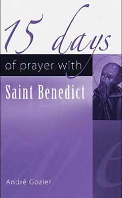 15 Days of Prayer with Saint Benedict - Gozier, Andre, and Hebert, Victoria (Translated by), and Sabourin, Denis (Translated by)