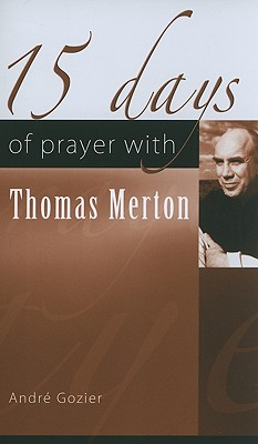 15 Days of Prayer with Thomas Merton - Gozier, Andre, and Hebert, Victoria (Translated by), and Sabourin, Denis (Translated by)