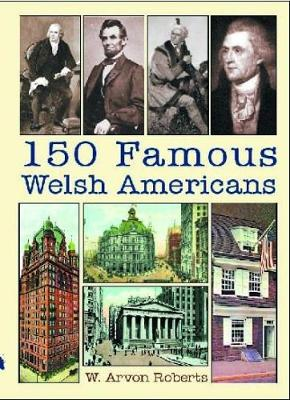 150 Famous Welsh Americans - Roberts, W Arvon