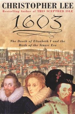 1603: A Turning Point in British History - Lee, Christopher