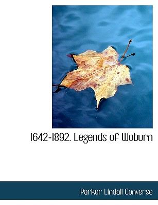 1642-1892. Legends of Woburn - Converse, Parker Lindall