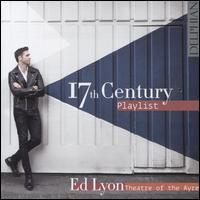 17th Century Playlist - Ed Lyon (tenor); Elizabeth Kenny (theorbo); Elizabeth Kenny (lute); Elizabeth Kenny (guitar); Jane Gordon (violin);...