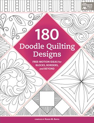 180 Doodle Quilting Designs: Free-Motion Ideas for Blocks, Borders, and Beyond - Burns, Karen M