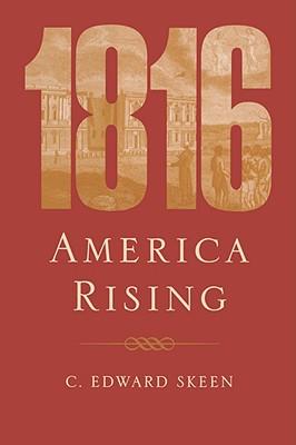 1816: America Rising - Skeen, C Edward