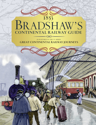 1853 Bradshaw's Continental Railway Guide: As Featured in the TV Series Great Continental Railway Journeys - Bradshaw, George