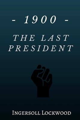1900 - The Last President - Lockwood, Ingersoll