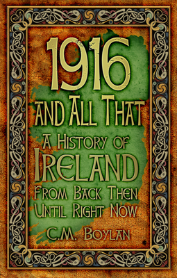 1916 and All That: A History of Ireland From Back Then Until Right Now - Boylan, Ciara