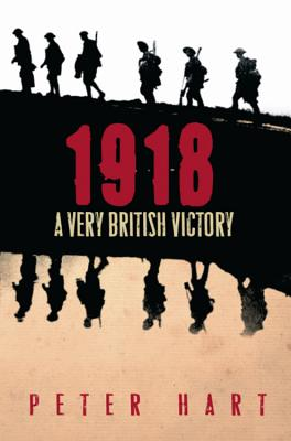 1918: A Very British Victory - Hart, Peter