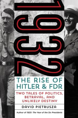 1932: The Rise of Hitler and Fdr--Two Tales of Politics, Betrayal, and Unlikely Destiny - Pietrusza, David